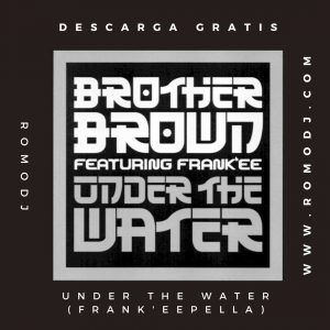 Under The Water [FRANK'EEPELLA]-Brother Brown Ft. Frank'ee