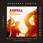 Watch The Sunrise [ACAPELLA]-Axwell & Steve Edwards